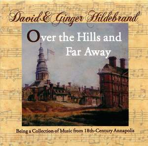 David and Ginger Hildebrand: Over the Hills and Far Away, Being a Collection of Music from 18th-Century Annapolis