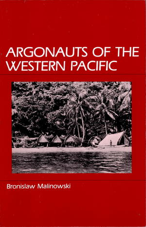 Argonauts of the Western Pacific: An Account of Native Enterprise and Adventure in the Archipelagoes of Melanesian New Guinea