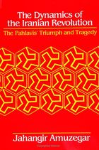 The Dynamics of the Iranian Revolution: The Pahlavis' Triumph and Tragedy