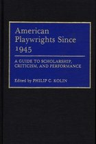 American Playwrights Since 1945: A Guide to Scholarship, Criticism and Performance