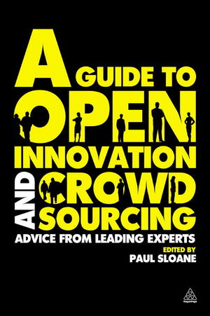 A Guide to Open Innovation and Crowdsourcing: Advice from Leading Experts in the Field