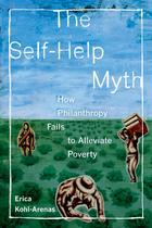Poverty, Interrupted, Volume 1, The Self-Help Myth: How Philanthropy Fails to Alleviate Poverty