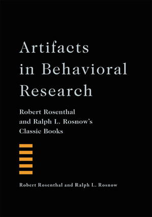 Artifacts in Behavioral Research: Robert Rosenthal and Ralph L. Rosnow's Classic Books, A Re-issue of Artifact in Behavioral Research, Experimenter Effects in Behavioral Research and the Volunteer Subject