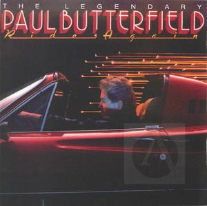 Paul Butterfield: The Legendary Paul Butterfield Rides Again