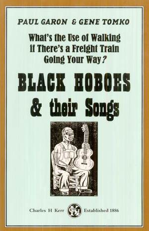 What's the Use of Walking if There's a Freight Train Going Your Way?: Black Hoboes and Their Songs