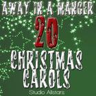 Away In A Manger - 20 Christmas Carols