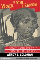 Cambridge Russian, Soviet and Post-Soviet Studies, Women, the State and Revolution: Soviet Family Policy and Social Life, 1917–1936