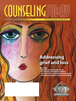 Counseling Today, Vol. 54, No. 12, June 2012, Addressing grief and loss