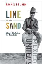 America in the World, Line in the Sand: A History of the Western U.S. - Mexico Border