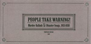 People Take Warning: Murder Ballads & Disaster Songs, 1913-1938 (Disc 2): Man Vs. Nature