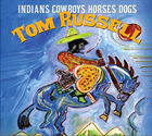 Tom Russell: Indians Cowboys Horses Dogs