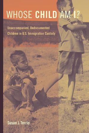 Whose Child Am I?: Unaccompanied, Undocumented Children in US Immigration Custody