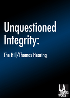 Unquestioned Integrity: The Hill/Thomas Hearings