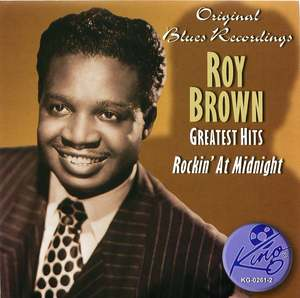 Roy Brown Greatest Hits: Rockin' At Midnight