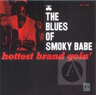 The Blues of Smoky Babe: Hottest Brand Goin'