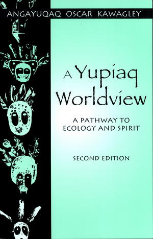 A Yupiaq Worldview: A Pathway to Ecology and Spirit