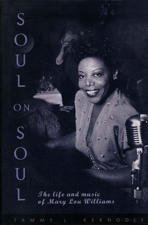 Soul On Soul: The Life of Mary Lou Williams
