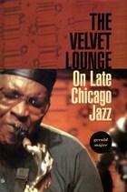 The Velvet Lounge: On Late Chicago Jazz