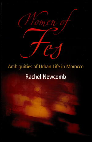 Women of Fes: Ambiguities of Urban Life in Morocco