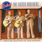 The Easter Brothers: They're Holding Up the Ladder