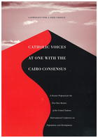 Catholic Voices at One with the Cairo Consensus: A Dossier Prepared for the Five-Year Review of the United Nations International Conference on Population and Development