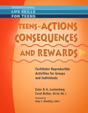 Transitional Life Skills for Teens, Teens - Actions, Consequences & Rewards: Facilitator Reproducible Activities for Groups and Indivuals