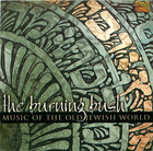 The Burning Bush: Music Of The Old Jewish World