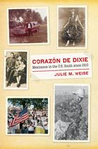 The David J. Weber Series in the New Borderlands History, Corazón de Dixie: Mexicanos in the U.S. South since 1910