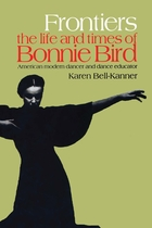 Choreography and Dance Studies Series, Frontiers: the life and times of Bonnie Bird: American Modern Dancer and Dance Educator