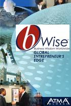bWise: Business Wisdom Worldwide, Global Entrepreneur's Edge