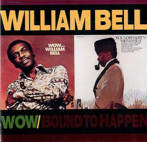 William Bell: Wow/Bound To Happen