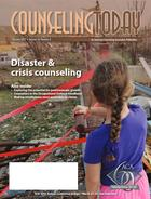 Counseling Today, Vol. 54, No. 8, February 2012, Disaster & crisis counseling