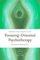 Theory and Practice of Focusing-Oriented Psychotherapy: beyond the talking cure