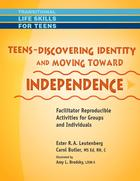 Transitional Life Skills for Teens, Teens - Discovering Identity & Moving Toward Independence: Facilitator Reproducible Activities for Groups and Individuals