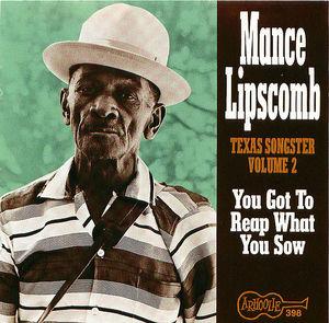 Mance Lipscomb: You Got To Reap What You Sow