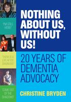 Nothing about Us, WIthout Us!: 20 years of Dementia Advocacy