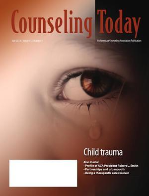 Counseling Today, Vol. 57, No. 1, July 2014, Child Trauma