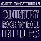 Get Rhythm - Country, Blues & Rock 'n' Roll